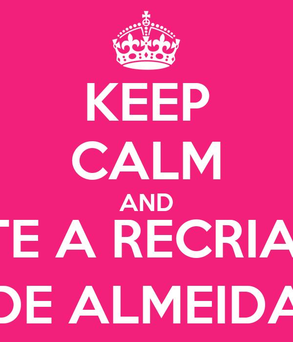 KEEP CALM AND CURTE A RECRIAÇÃO DE ALMEIDA