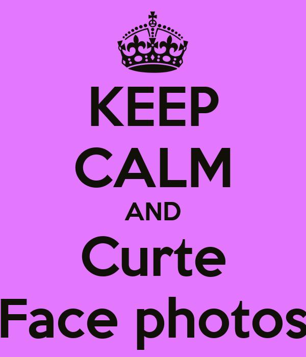 KEEP CALM AND Curte Face photos
