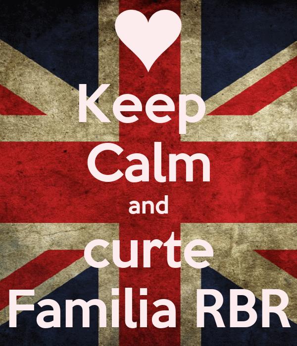Keep  Calm and curte Familia RBR