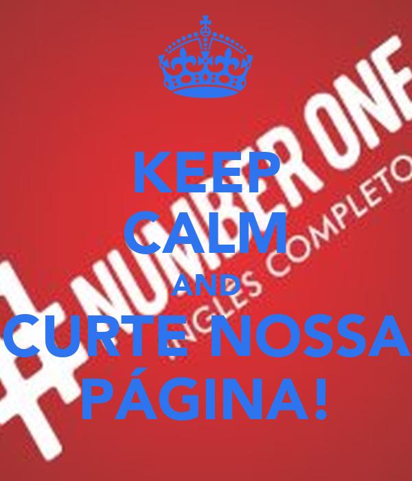 KEEP CALM AND CURTE NOSSA PÁGINA!