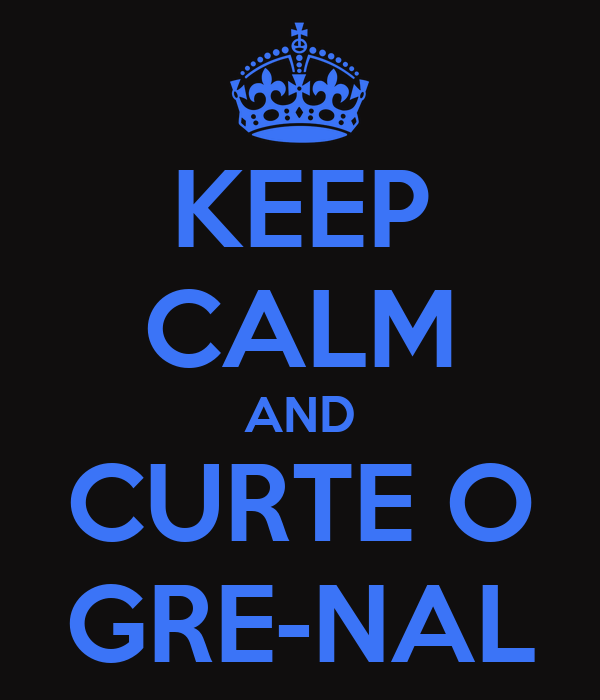 KEEP CALM AND CURTE O GRE-NAL