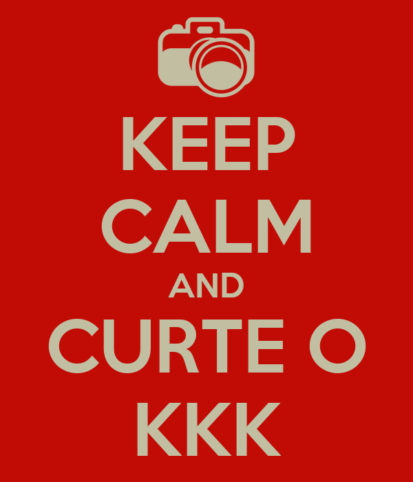 KEEP CALM AND CURTE O KKK