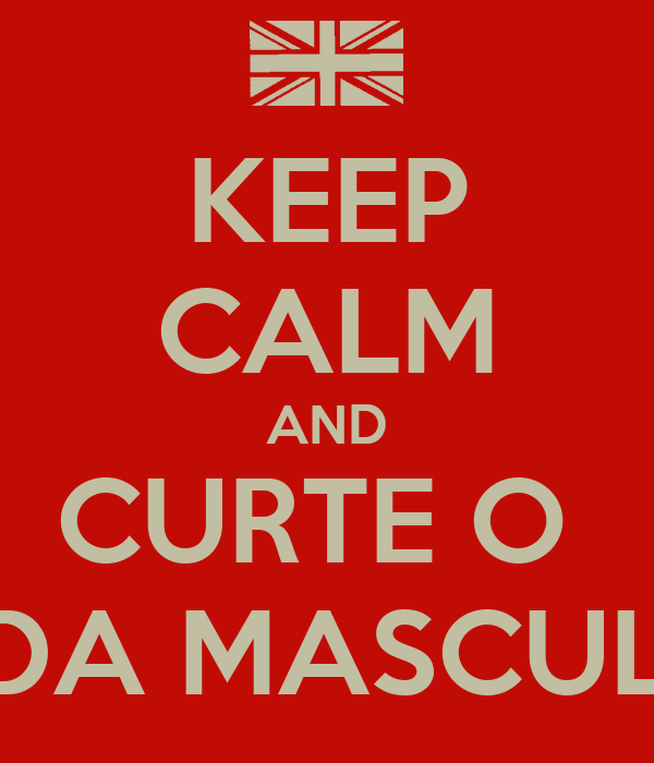 KEEP CALM AND CURTE O  MODA MASCULINA