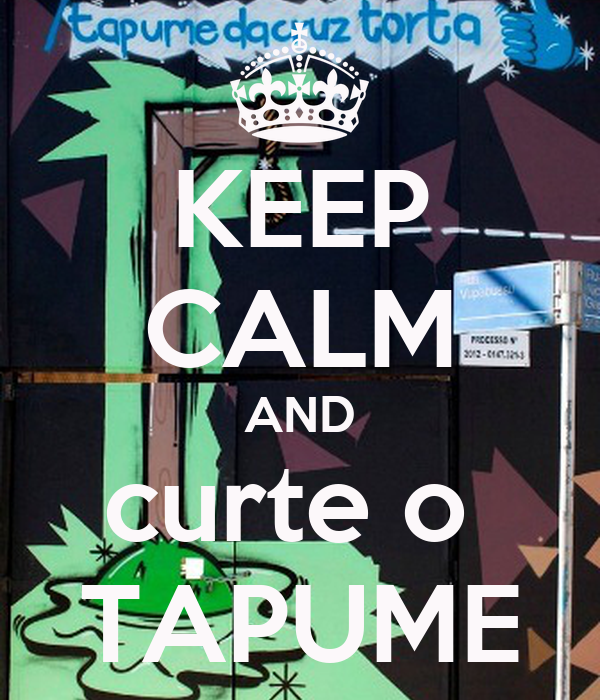 KEEP CALM AND curte o  TAPUME