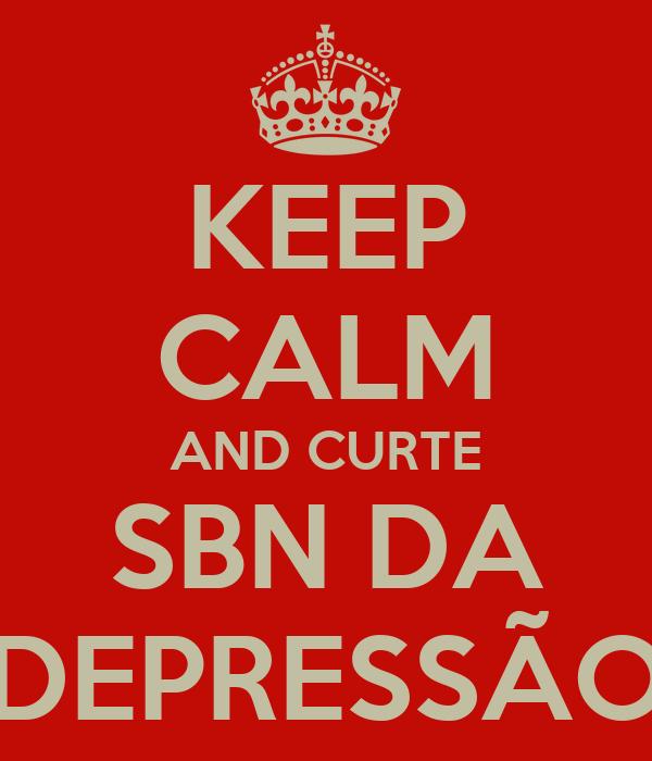 KEEP CALM AND CURTE SBN DA DEPRESSÃO