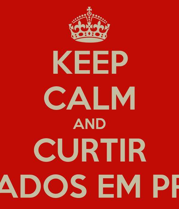 KEEP CALM AND CURTIR VICIADOS EM PRINT