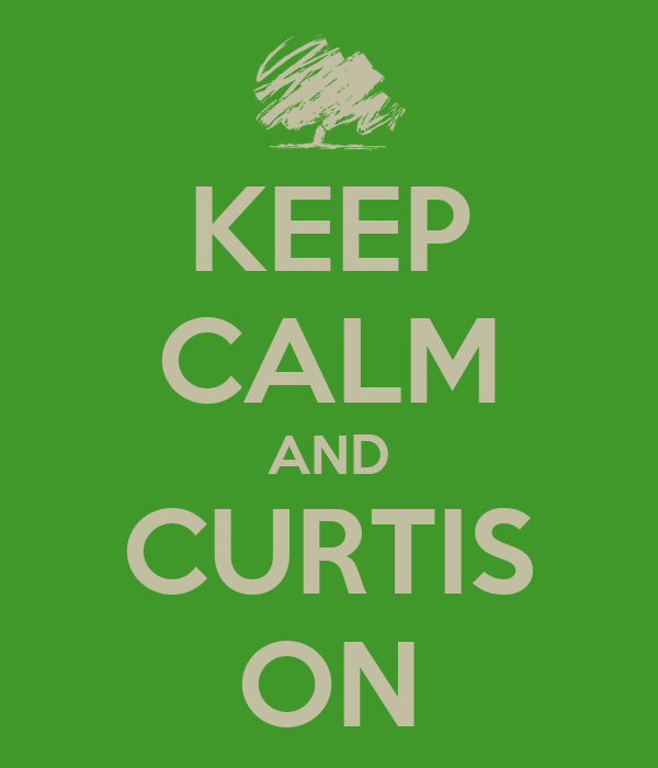 KEEP CALM AND CURTIS ON