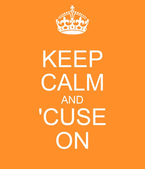 KEEP CALM AND 'CUSE ON