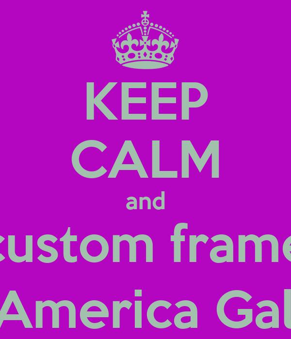 KEEP CALM and custom frame @L'America Gallery