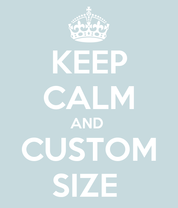 KEEP CALM AND  CUSTOM SIZE