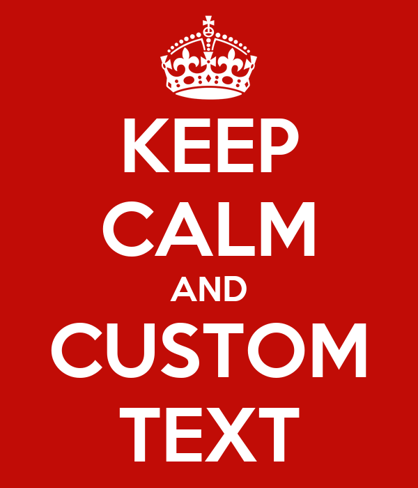 KEEP CALM AND CUSTOM TEXT