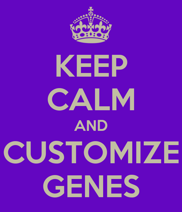 KEEP CALM AND CUSTOMIZE GENES