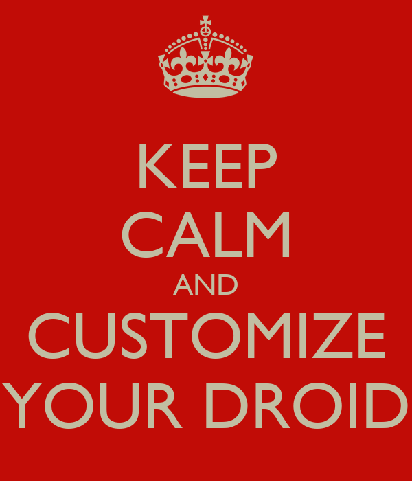 KEEP CALM AND CUSTOMIZE YOUR DROID