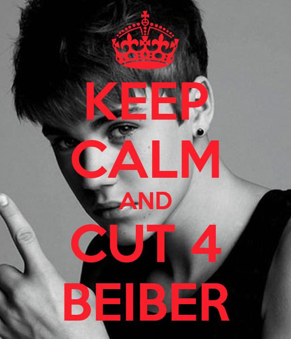 KEEP CALM AND CUT 4 BEIBER