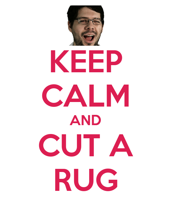 KEEP CALM AND CUT A RUG