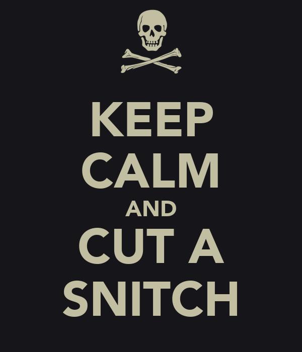 KEEP CALM AND CUT A SNITCH