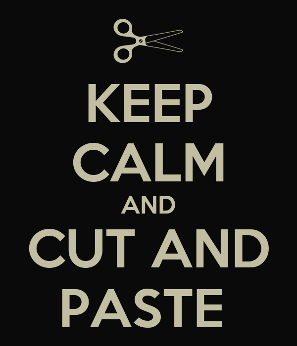 KEEP CALM AND CUT AND PASTE