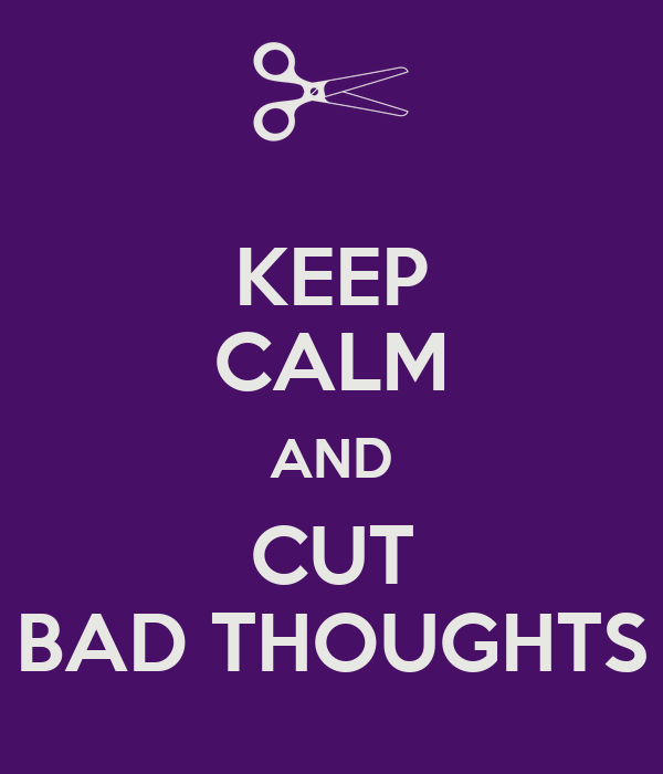 KEEP CALM AND CUT BAD THOUGHTS