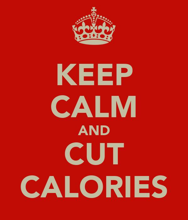 KEEP CALM AND CUT CALORIES