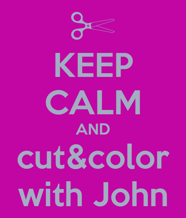 KEEP CALM AND cut&color with John