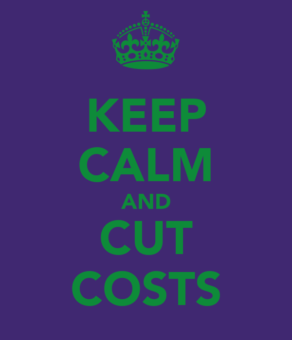 KEEP CALM AND CUT COSTS