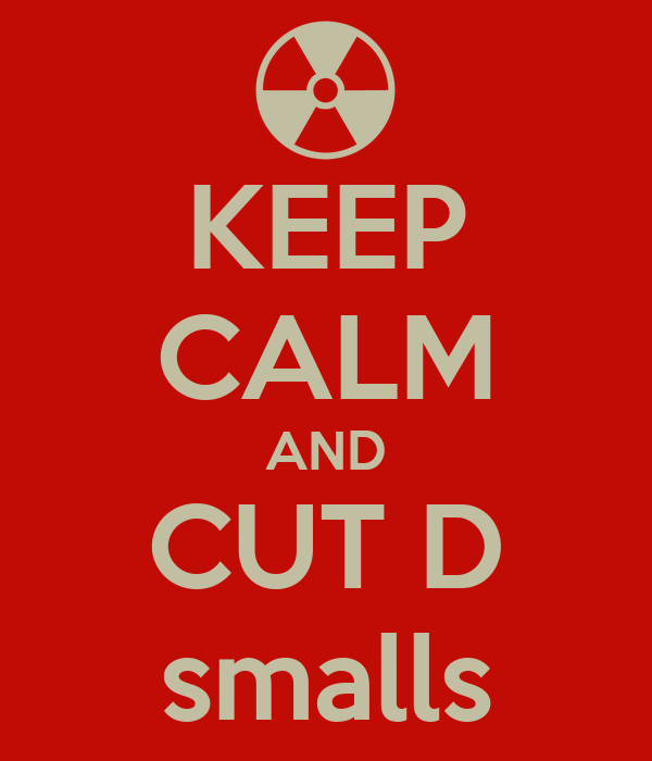 KEEP CALM AND CUT D smalls