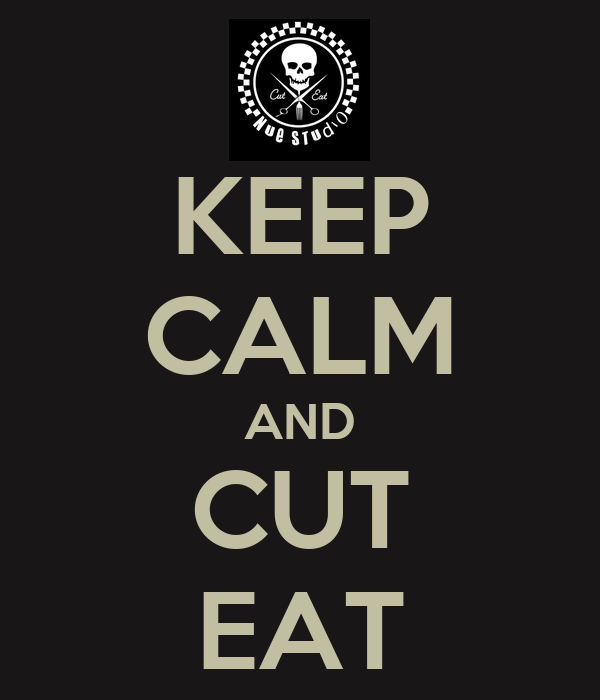 KEEP CALM AND CUT EAT