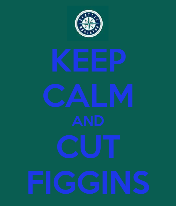KEEP CALM AND CUT FIGGINS