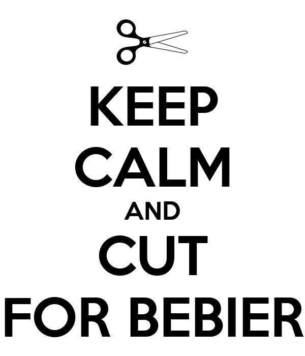 KEEP CALM AND CUT FOR BEBIER