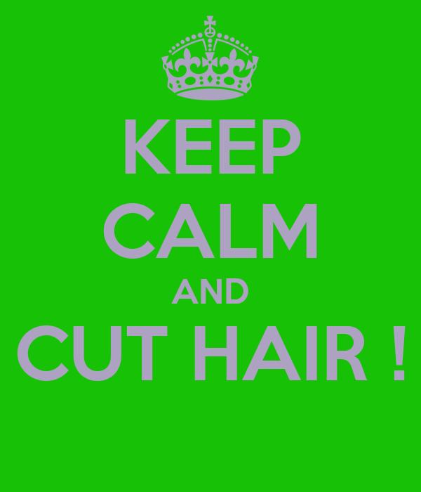 KEEP CALM AND CUT HAIR !