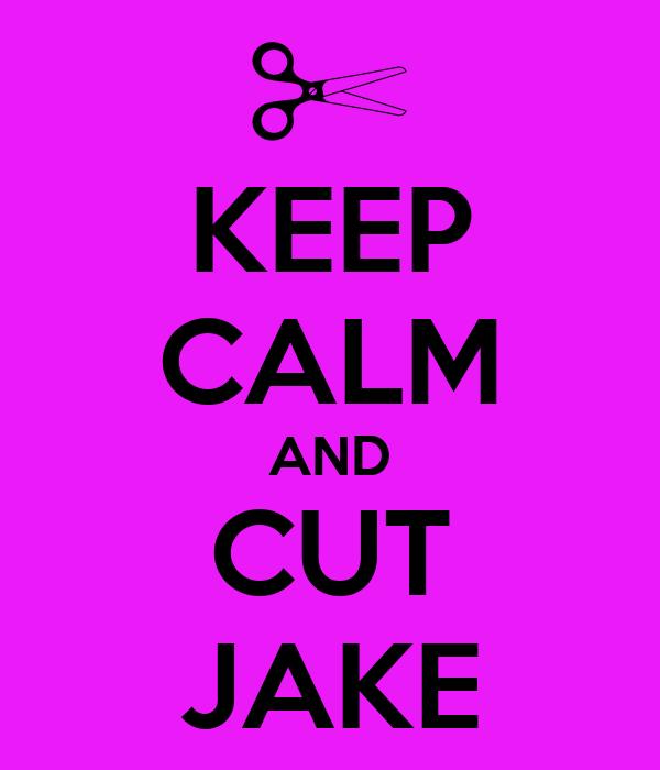 KEEP CALM AND CUT JAKE