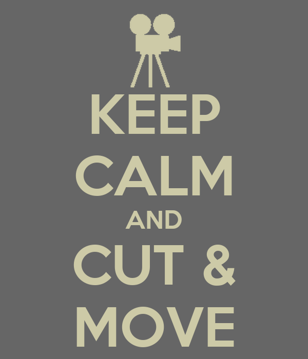 KEEP CALM AND CUT & MOVE