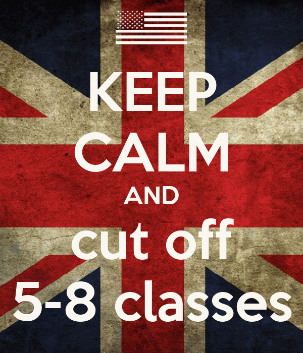 KEEP CALM AND cut off 5-8 classes