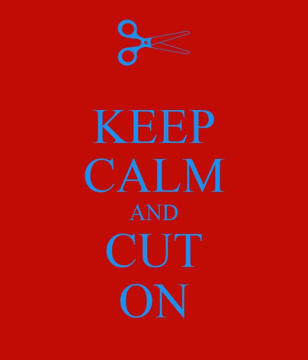 KEEP CALM AND CUT ON
