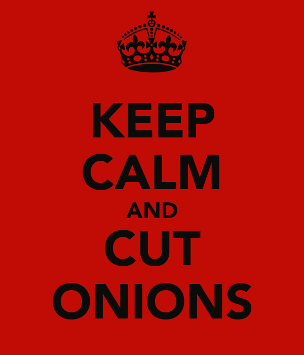 KEEP CALM AND CUT ONIONS