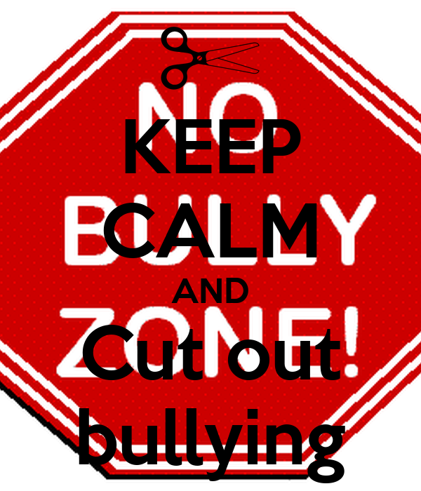 KEEP CALM AND Cut out bullying