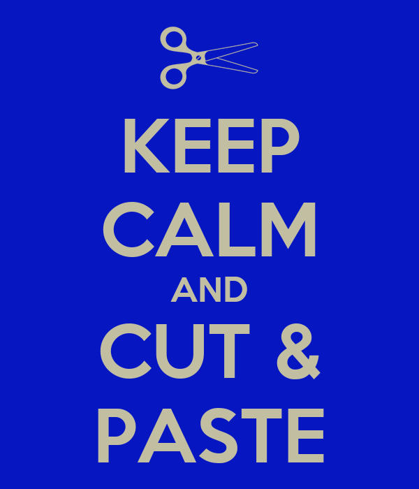 KEEP CALM AND CUT & PASTE