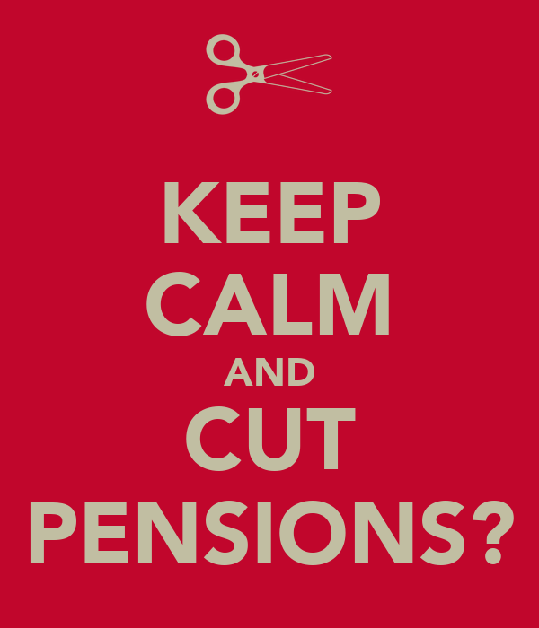 KEEP CALM AND CUT PENSIONS?