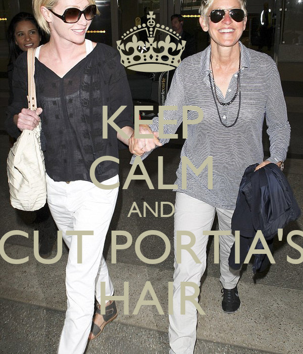 KEEP CALM AND CUT PORTIA'S HAIR