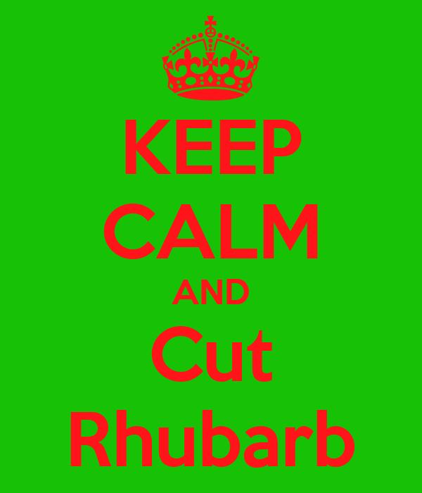 KEEP CALM AND Cut Rhubarb