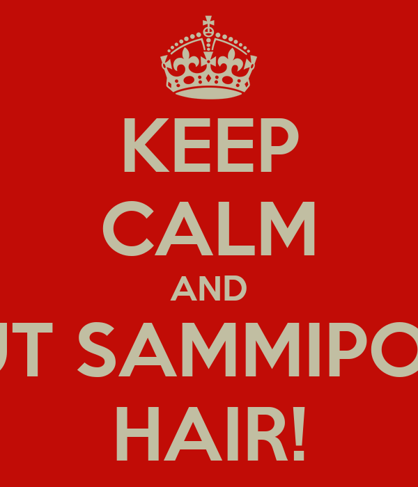 KEEP CALM AND CUT SAMMIPOPS HAIR!