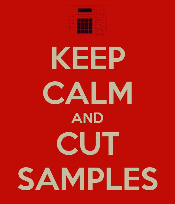 KEEP CALM AND CUT SAMPLES