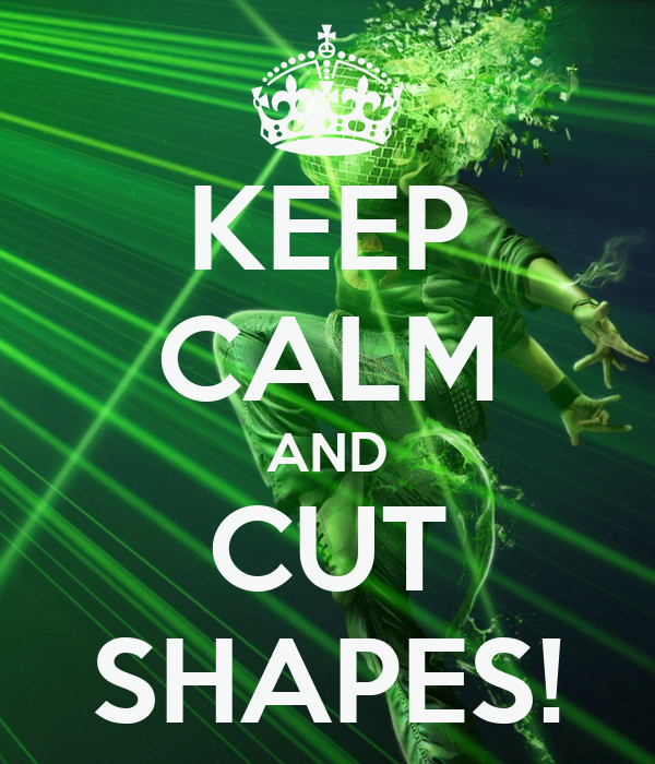 KEEP CALM AND CUT SHAPES!