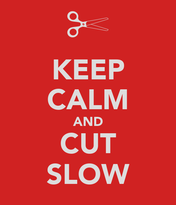 KEEP CALM AND CUT SLOW