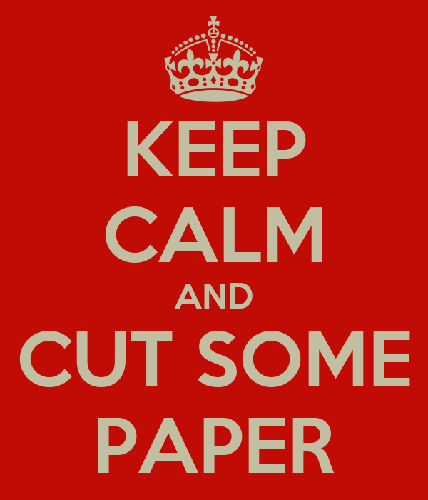 KEEP CALM AND CUT SOME PAPER
