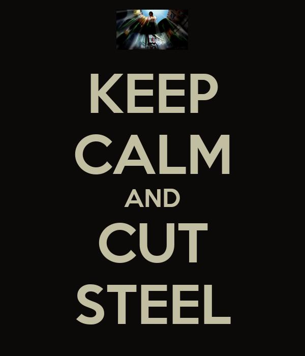 KEEP CALM AND CUT STEEL
