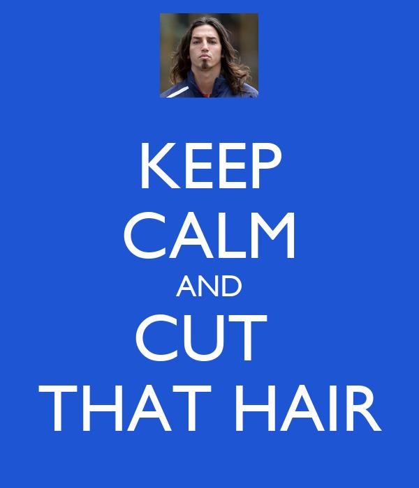 KEEP CALM AND CUT  THAT HAIR