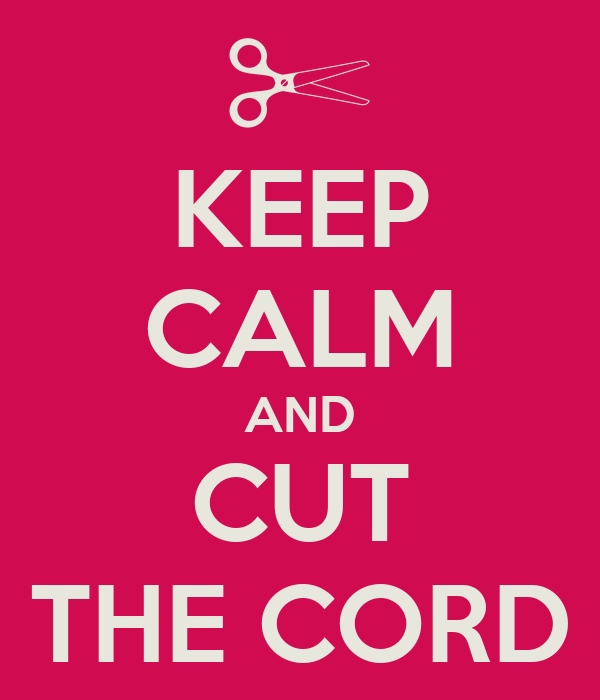 KEEP CALM AND CUT THE CORD