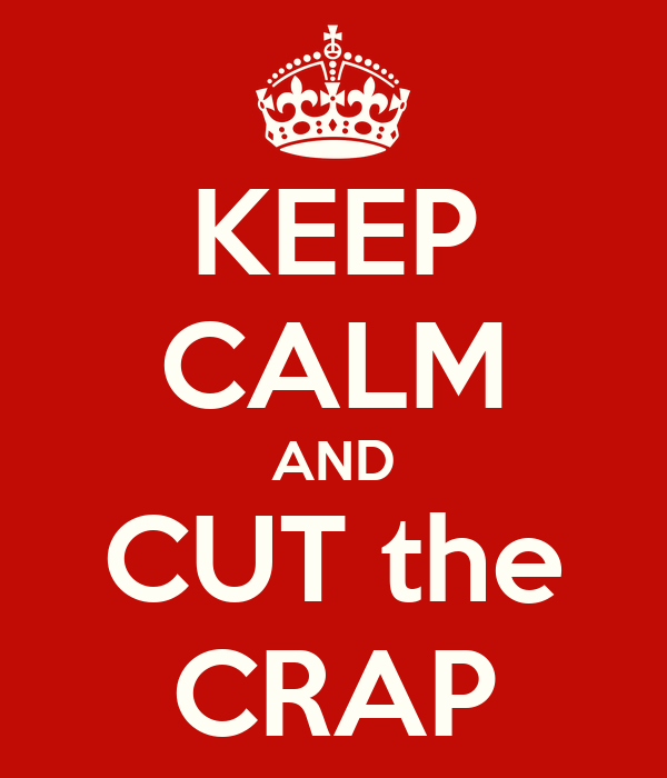 KEEP CALM AND CUT the CRAP