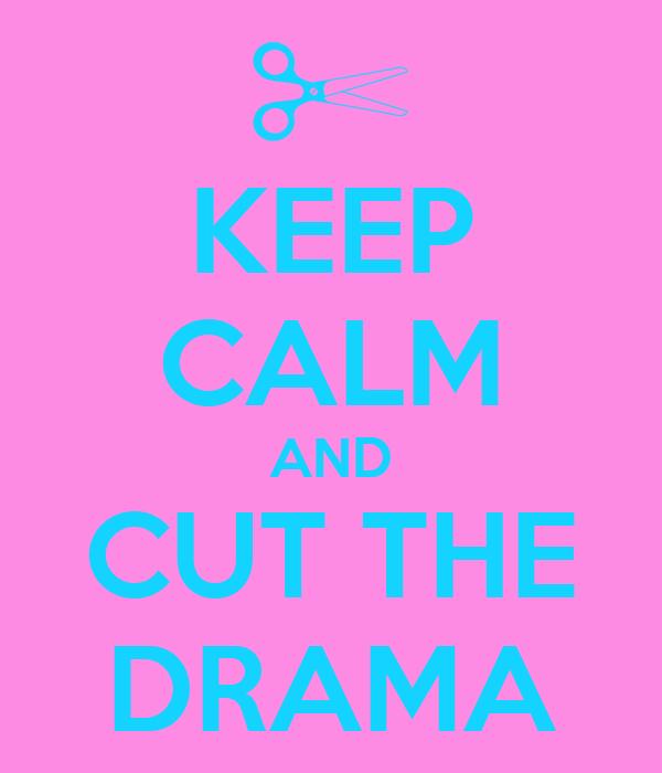 KEEP CALM AND CUT THE DRAMA